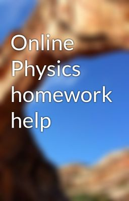 physics homework help online If you are looking for the help with physics, myhomeworkdone is the best place for it get the advice from the expert and solve the hardest assignments.