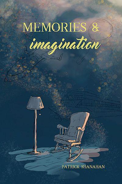 MemoriesAndImaginationByPatrickShanahan