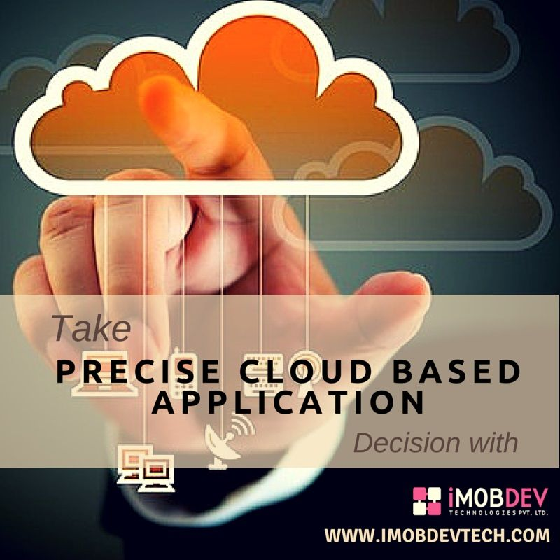 Take precise cloud based application decision with