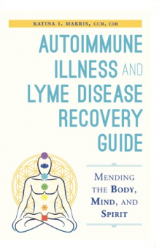 """""""Autoimmune Illness and Lyme Disease Recover Guide"""" by Katina I. Makris"""