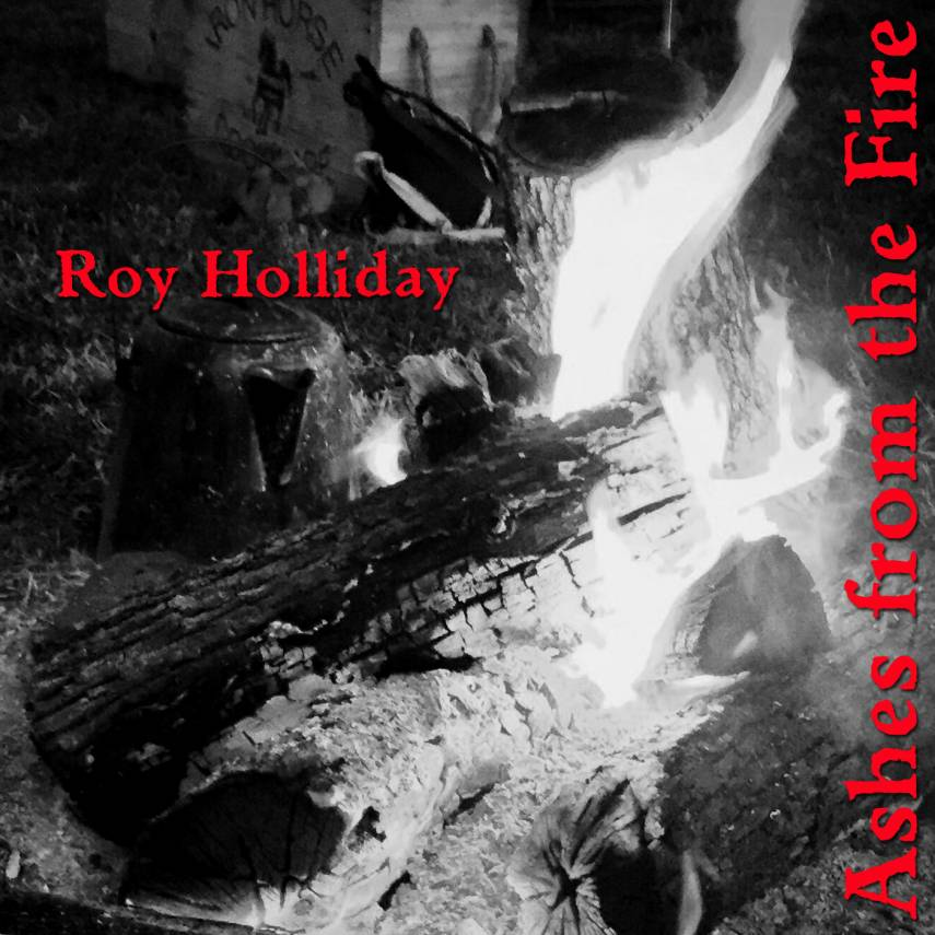 Roy Holliday - Ashes from the Fire