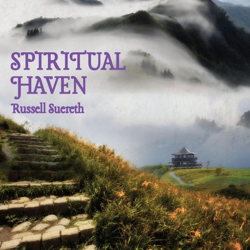 "Russell Suereth's New Age / Contemporary Music masterpiece ""Spiritual Haven"""