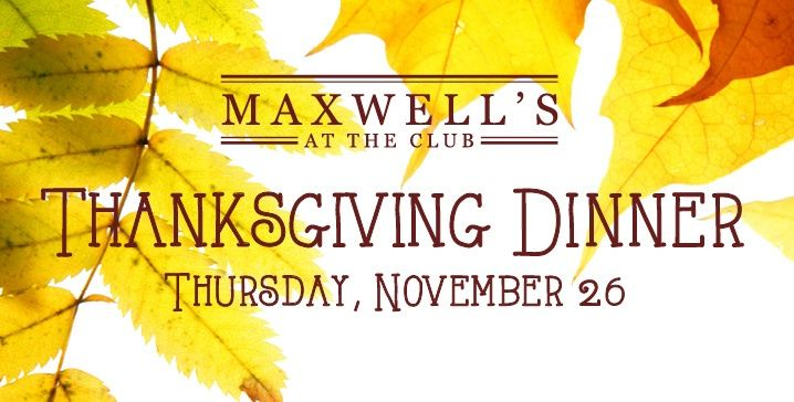 Thanksgivng Buffet at Maxwell's at the Club
