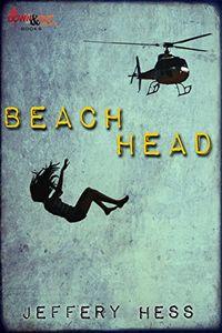 BEACHHEAD, a Crime Novel by Jeffery Hess