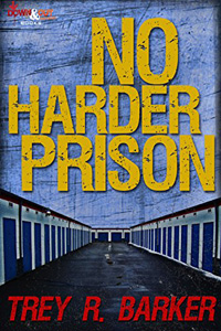 NO HARDER PRISON, a Crime Novel by Trey R. Barker
