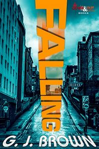 FALLING, a Crime Novel by G. J. Brown