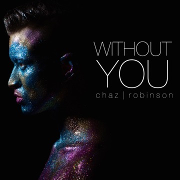 """Chaz Robinson """"Without You"""""""