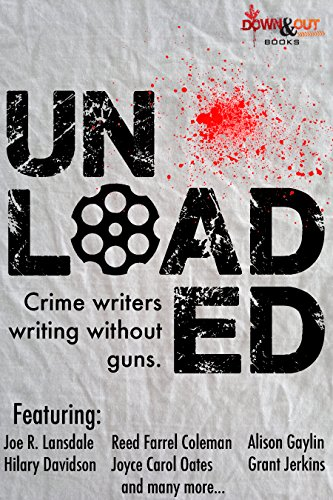 UNLOADED, Crime Writers Writing Without Guns
