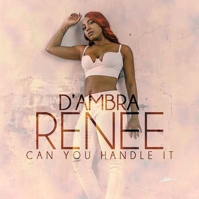"""Can You Handle It"" by D'Ambra Renee"