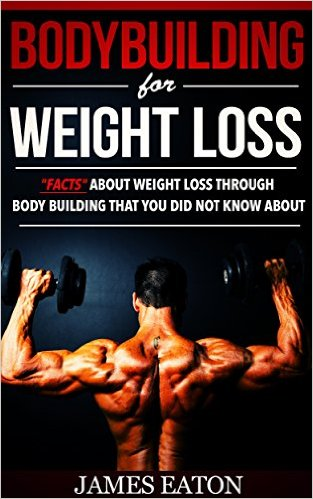 Weight Loss Thorough Body Building by James Eaton