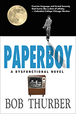 Paperboy: A Dysfunctional Novel, Bob Thurber