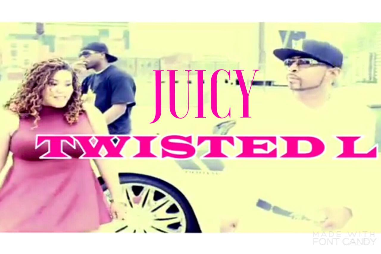 Juicy-By Twisted L & Ft. Fly Guy