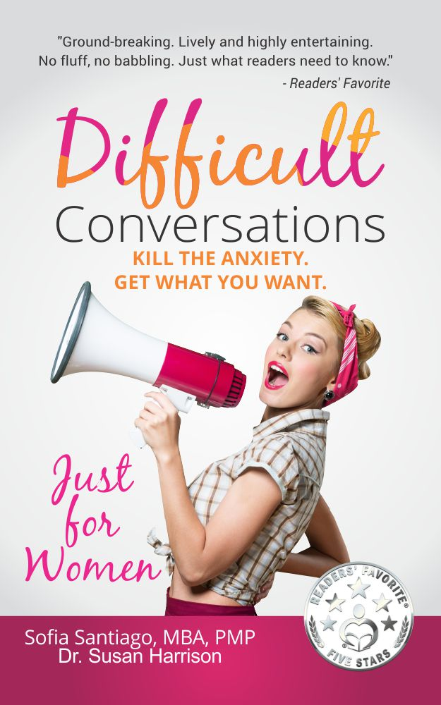 Difficult Conversations Just for Women: Kill the Anxiety. Get What You Want.