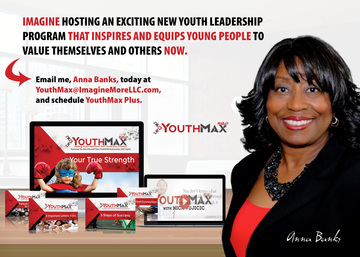 Anna D. Banks  |  YouthMAX@ImagineMoreLLC.com