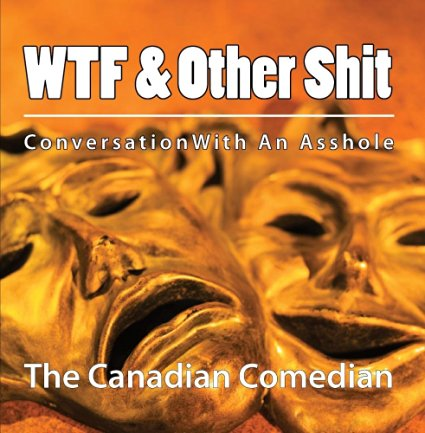 WTF & Other Shit CD Cover by The Canadian Comedian