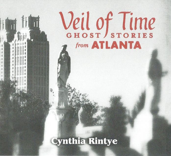 Veil of Time: Ghost Stories from Atlanta by Cynthia Rintye
