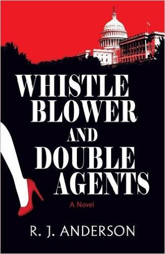 WHISTLE BLOWER AND DOUBLE AGENTS by R.J. Anderson