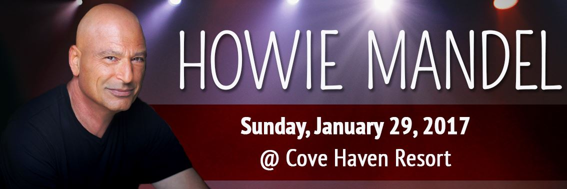 Station Avenue Productions brings Howie Mandel to Cove Haven January 2017!
