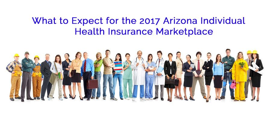 What to Expect for the 2017 Arizona Individual Health ...
