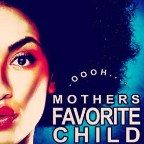 uncategorized mothers favorite child single oooh