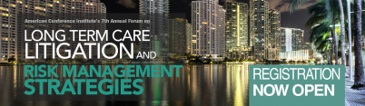 ACI's Long Term Care Litigation And Risk Management Strategies