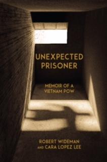 UNEXPECTED PRISONER: Memoir of a Vietnam POW by Robert Wideman