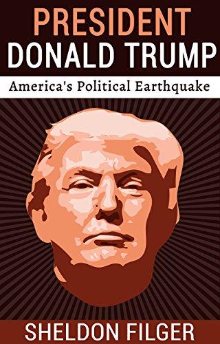 PRESIDENT DONALD TRUMP: America's Political Earthquake by Sheldon Filger