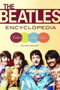 """""""The Beatles Encyclopedia: Everything Fab Four"""" by Dr. Kenneth Womack."""