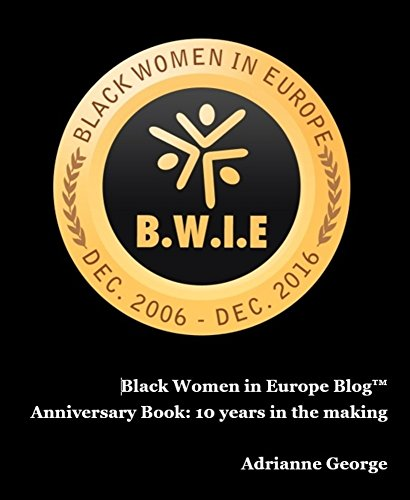 Black Women in Europe Blog™ Anniversary Book: 10 years in the making