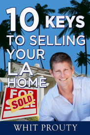 10 Keys to Selling Your LA Home by Whit Prouty