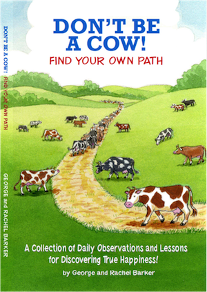 Don't Be a Cow! Find Your Own Path by George and Rachel Barker