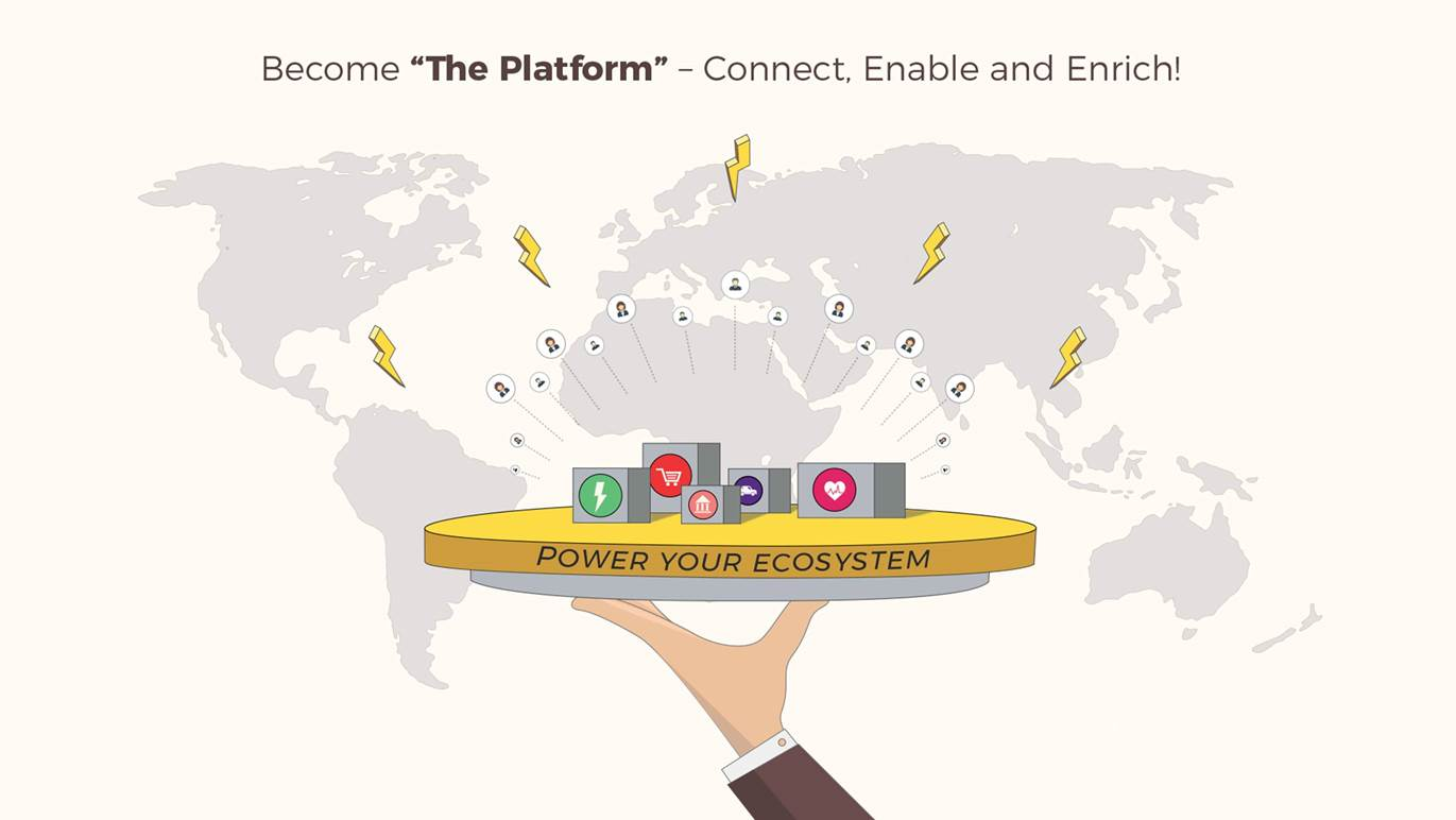 "Become The ""Platform"" - Connect, Enable and Enrich"