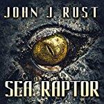 """""""Sea Raptor"""" Written By Author John J. Rust"""