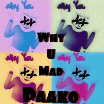 Paako- Why U Mad