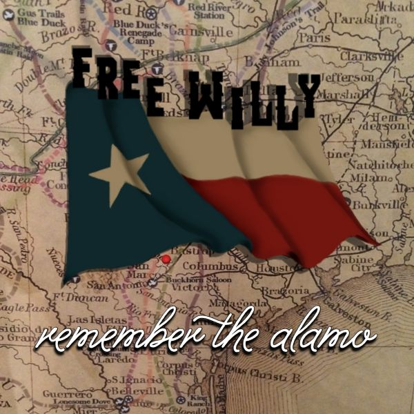 "Free Willy "" Remember the Alamo"""
