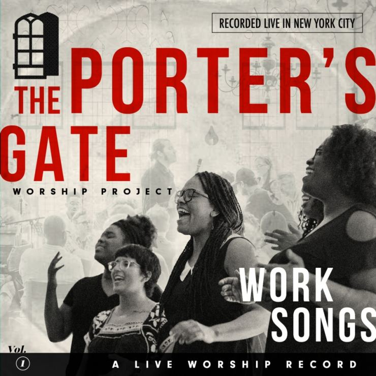 Work Songs: The Porter's Gate Worship Project, Vol 1 (Live) album available now.