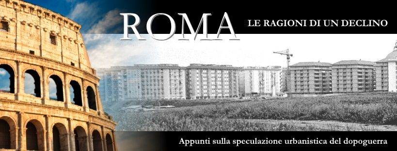 Rome / The reasons for a decline - Urban speculation after World War II