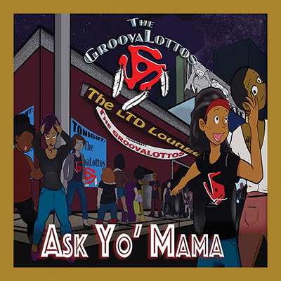"""Ask Yo' Mama"" the Grammy nominated album by The GroovaLottos"