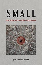 "Jane Anne Staw, ""Small: The Little We Need for Happiness"""