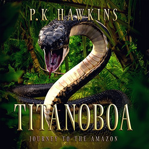 """Titanboa: Journey To The Amazon"" By P.K. Hawkins"