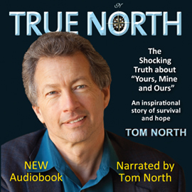 True North - The Shocking Truth About Yours, Mine and Ours Audio Book Tom North