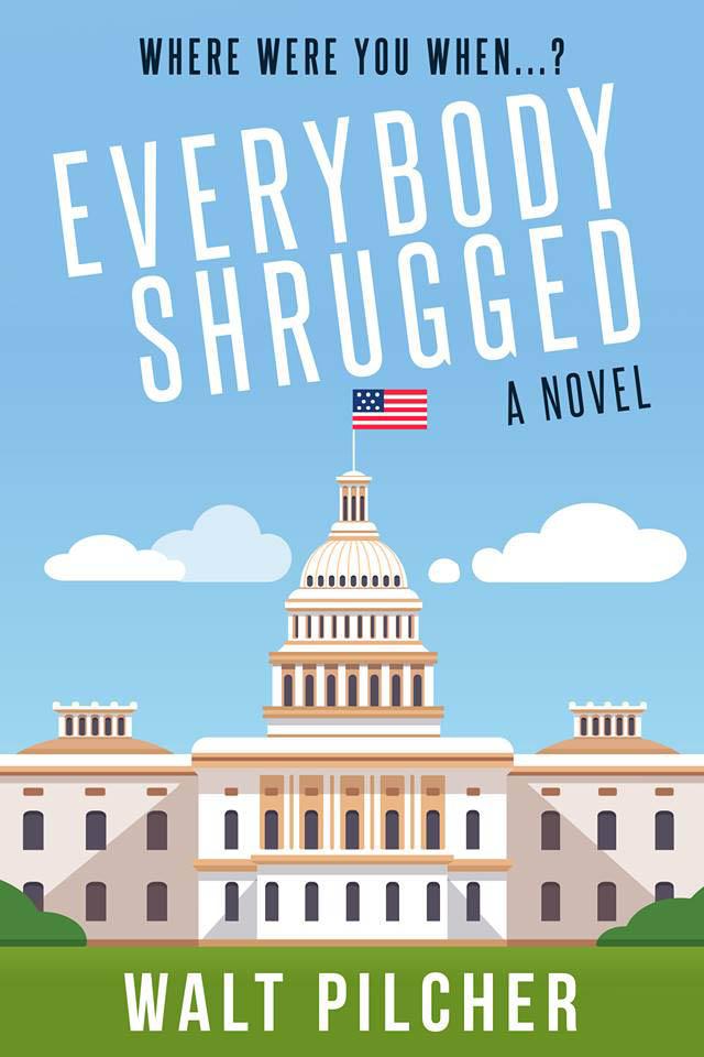 Everybody Shrugged, a novel by Walt Pilcher