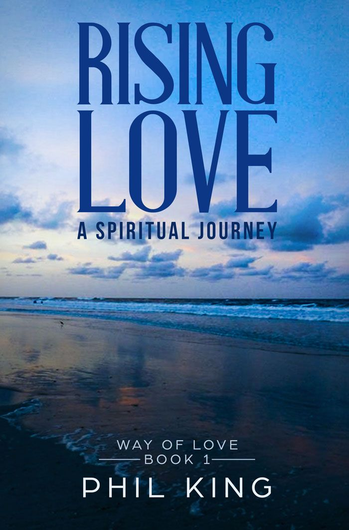 Rising Love: A Spiritual Journey, first in the Way of Love series