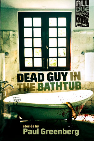 Dead Guy in the Bathtub by Paul Greenberg