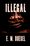 ILLEGAL by E. M. Duesel