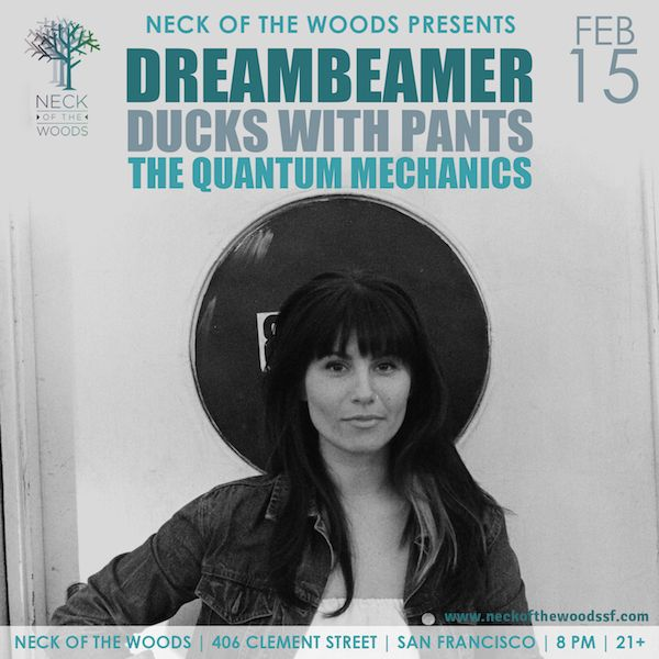 Dreambeamer, Ducks With Pants at Neck of the Woods, Thurs February 15th