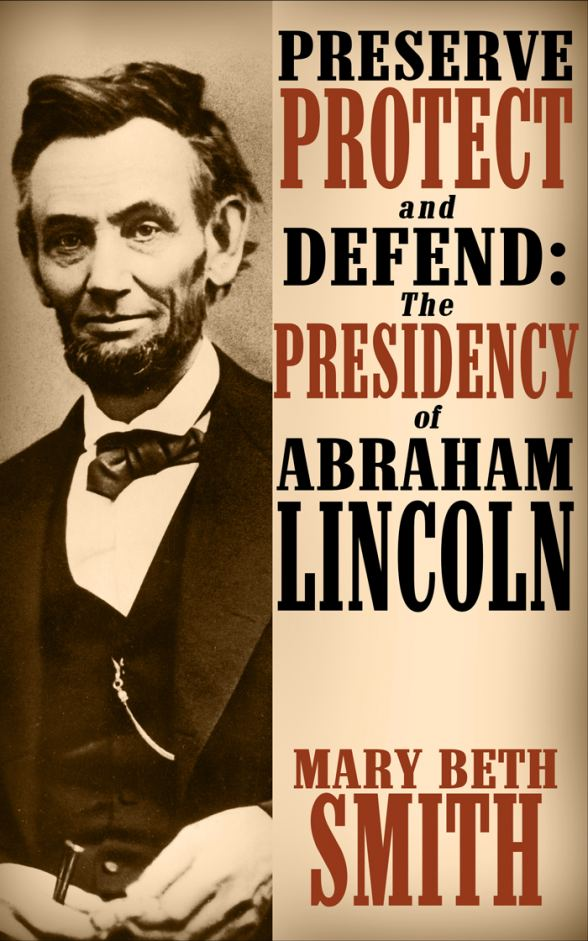 Preserve Protect and Defend: The Presedency of Abraham Lincoln