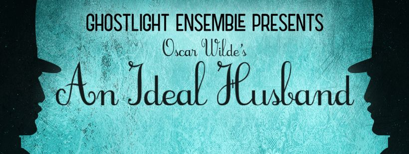 "Ghostlight Ensemble presents ""An Ideal Husband"" this April in Chicago."
