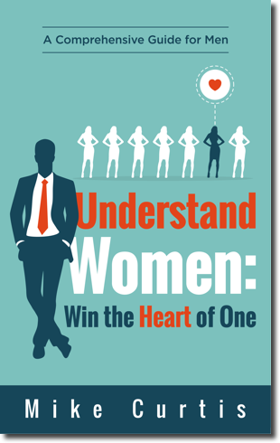 Understand Women: Win the Heart of One
