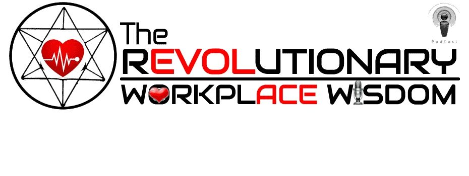 revolutionaryworkplace WISDOM podcast TRANSv1